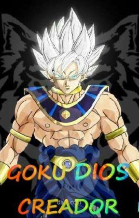 Goku Dios Creador(Pausada) by saiyan_fics
