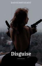 Disguise by daggermyheart