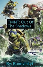 Teenage Mutant Ninja Turtles: Out Of The Shadows  by Bunnyink75yt