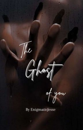 The Ghost Of You  by TheEnigmaticJesse
