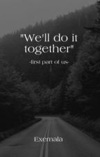 """""""we'll do it together"""" by Haellroad"""