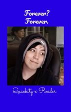 Forever? Forever. | QUACKITY x READER by quackityistall420