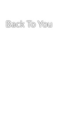 Back To You by xXxYoursTrulyxX