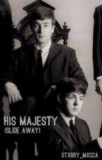His Majesty (Slide Away) by Stxrry_Mxcca