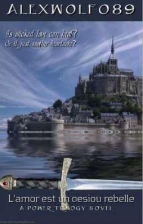 L'amour est un oesiou rebelle (Power Trilogy I)  by alexwolf089