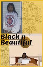 Black n Beautiful  by Loserforyallhoes