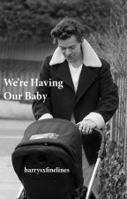 We're Having Our Baby by harrysxfinelines