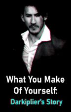 What You Make Of Yourself: Darkiplier's Story by graphic-hawk