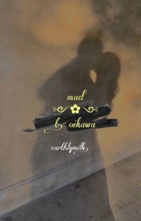 """""""𝐌𝐀𝐃."""" - 𝐓. 𝐎𝐈𝐊𝐀𝐖𝐀 by earthlymilk"""