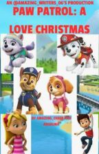 PAW Patrol: A Love Christmas by Amazing_Writers_06