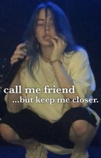 call me friend but keep me closer ✿ billie eilish x reader fan fic <33 by istoletheavos