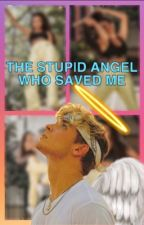 THE STUPID ANGEL WHO SAVED ME by Mari-Beauchamp