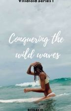 Conquering the Wild Waves (Villaloid Siblings #1) COMPLETED by BON4KID
