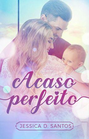 Acaso Perfeito | POSTANDO  by AutoraJessicaSantos