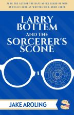 Larry Bottem and the Sorcerer's Scone by Jake_Aroling