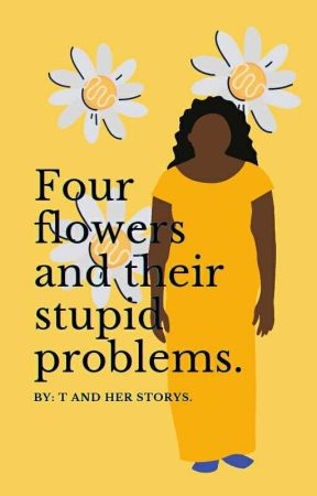 Four flowers and their stupid problems. by Tandherstorys