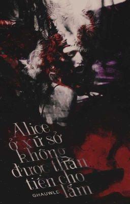 Đọc truyện Alice ở Xứ sở không được thần tiên cho lắm