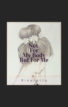 Not For My Body But For Me by Rinaretta