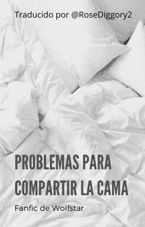 Problemas para compartir la cama [Wolfstar] by RoseDiggory2