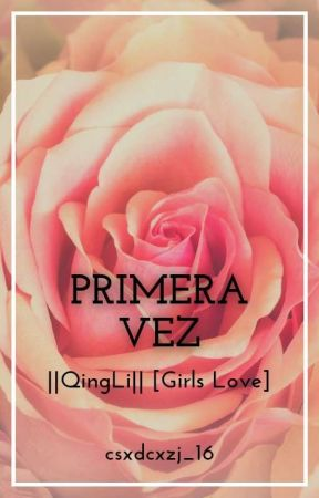 Primera vez   QingLi   [Girls Love] by csxdcxzj_16