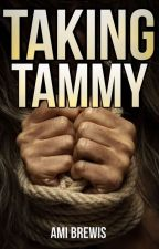 Taking Tammy. (Kidnapped By A Sociopath)  by itsReallyAmi
