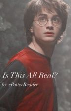 Is This All Real? || Harry Potter x Reader fanfic by xPotterReader