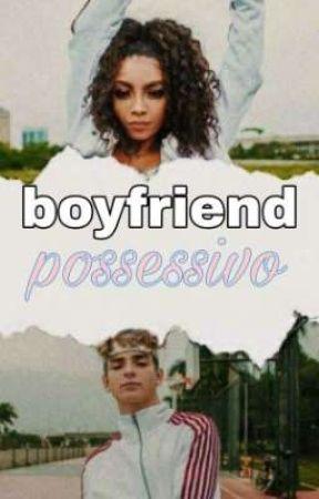 boyfriend possessivo- beauany by beauanymyshipp