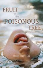 FRUIT OF THE POISONOUS TREE by MacMensa