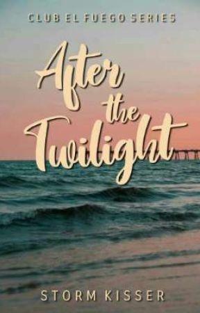After the Twilight (Club El Fuego #4) by stormkisser