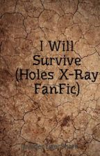 I Will Survive (Holes X-Ray FanFic) by InvaderTigerShark