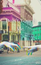 Don't Touch Me. [ON HOLD] by Yandecifi