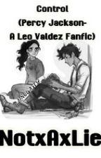 Control (Percy Jackson- A Leo Valdez fanfiction) by mishamigos_0