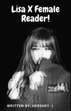 Lisa X Reader {Oneshots} by lolzprez1996
