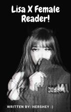 Lisa X Reader {Oneshots} by hersheyyy_2006