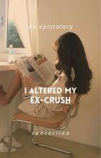 I Altered My Ex-Crush (Epistolary) by sunceritea