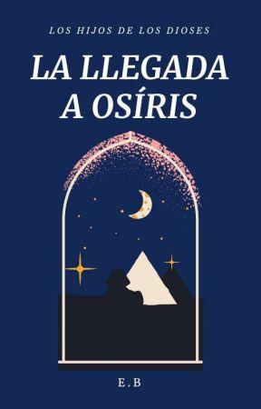 Los hijos de los Dioses: La llegada a Osíris by She1605