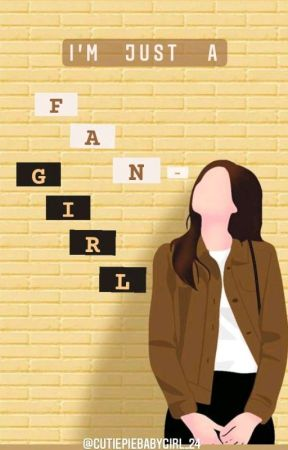 """"""" I'M JUST A FAN-GIRL """" [ON GOING] by Cutiepiebabygirl_24"""