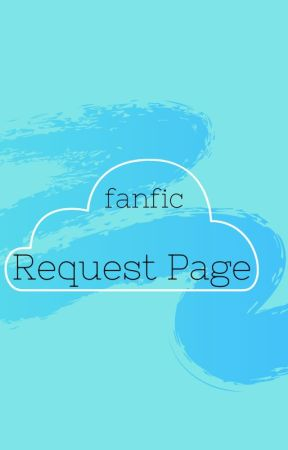 Fanfic Requests! by Anime_F-ing_Rules