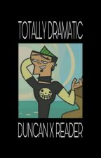 Totally Dramatic (Duncan x Reader) by Quoetic