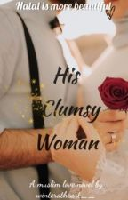 His Clumsy Woman (A Muslim love story)✔️ by winteratheart__