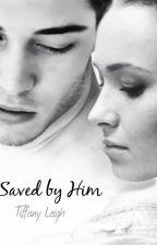 Saved by him ✓ by XxTiffanyLeighxX