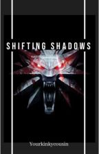 Shifting Shadows by YourKinkyCousin