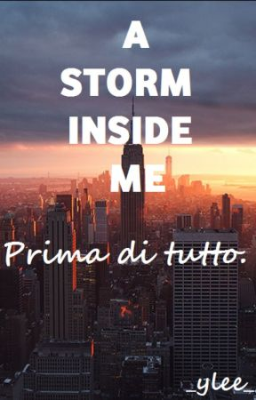 A STORM INSIDE ME- PRIMA DI TUTTO. by _yle_99