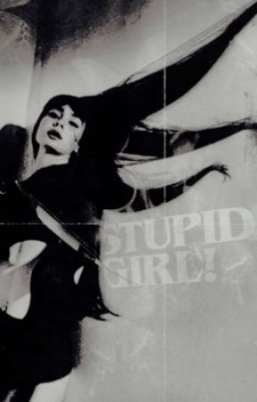 Stupid Girl!  by endlesstrrcy