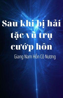Đọc truyện [EDIT-Hoàn] Sau khi bị hải tặc vũ trụ cướp hôn - Giang Nam Hồn Cô Nương.
