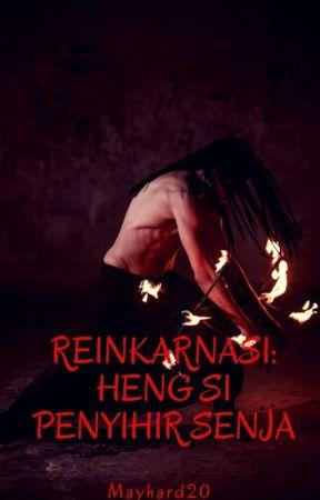 Reinkarnasi: Heng Si Penyihir Senja by mayhard20