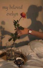 my beloved evelyn ~ {𝓯𝓻𝓮𝓭 𝔀𝓮𝓪𝓼𝓵𝓮𝔂} by xssunflowerrx