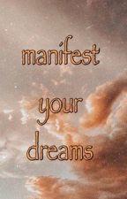 manifest your dreams by -sleepmode