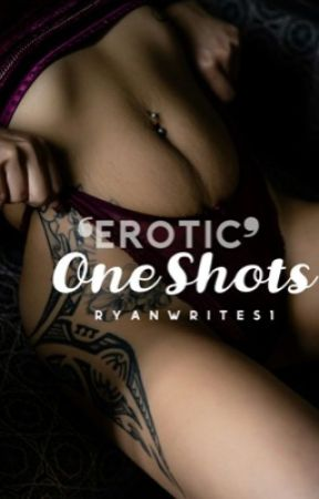 Erotic One Shots by RyanWrites1