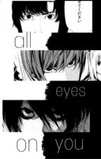All eyes on you (Reader X multiple characters) by catcakechan